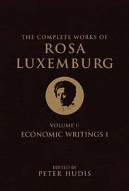 The Complete Works of Rosa Luxemburg: Volume I by Rosa Luxemburg