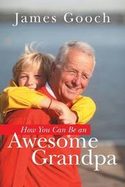 How You Can Be an Awesome Grandpa by James Gooch