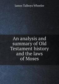 An Analysis and Summary of Old Testament History and the Laws of Moses by James Talboys Wheeler