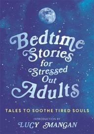Bedtime Stories for Stressed Out Adults by Various ~