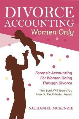 Divorce Accounting Women Only by Nathaniel McKenzie