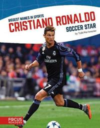 Biggest Names in Sports: Cristiano Ronaldo by Todd Kortemeier