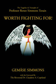Worth Fighting For!: The Tragedies & Triumphs of Professor Renee Simmons Torain by Gemase Simmons