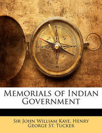 Memorials of Indian Government by John William Kaye, Sir