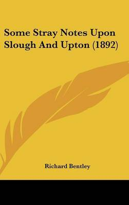 Some Stray Notes Upon Slough and Upton (1892) by Richard Bentley image