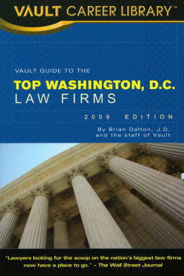 Vault Guide to the Top Washington, DC Law Firms by Brian Dalton