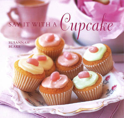 Say it with a Cupcake by Susannah Blake