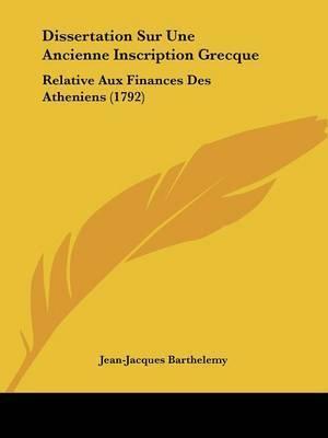 Dissertation Sur Une Ancienne Inscription Grecque: Relative Aux Finances Des Atheniens (1792) by Jean-Jacques Barthelemy