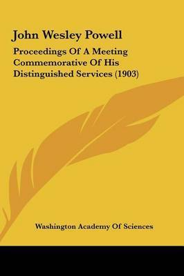 John Wesley Powell: Proceedings of a Meeting Commemorative of His Distinguished Services (1903) by Washington Academy of Sciences