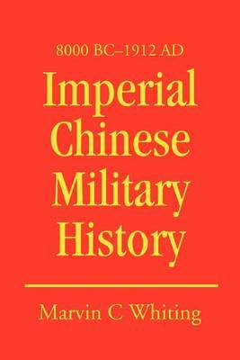 Imperial Chinese Military History: 8000 BC - 1912 Ad by Marvin C Whiting image