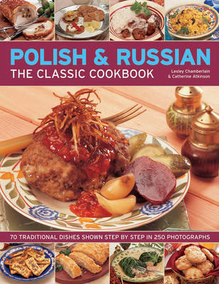 Polish & Russian: The Classic Cookbook : 70 Traditional Dishes Shown Step by Step in 250 Photographs by Lesley Chamberlain image