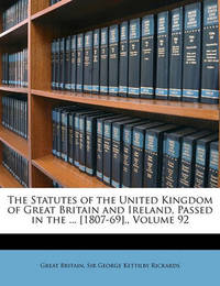 The Statutes of the United Kingdom of Great Britain and Ireland, Passed in the ... [1807-69]., Volume 92 by Great Britain