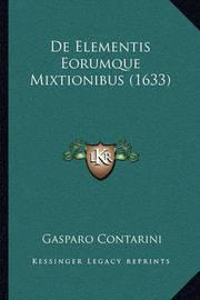de Elementis Eorumque Mixtionibus (1633) by Gasparo Contarini