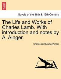 The Life and Works of Charles Lamb. with Introduction and Notes by A. Ainger. by Charles Lamb