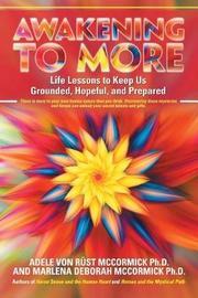 Awakening to More by Adele Von Rust McCormick, Ph.D.