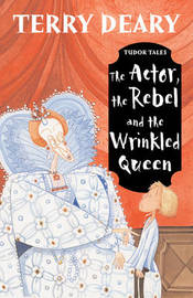 The Actor, the Rebel and the Wrinkled Queen by Terry Deary image