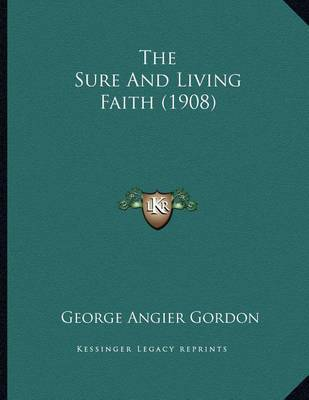 The Sure and Living Faith (1908) by George Angier Gordon