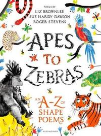 Apes to Zebras: An A-Z of Shape Poems by Roger Stevens