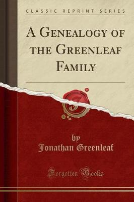 A Genealogy of the Greenleaf Family (Classic Reprint) by Jonathan Greenleaf