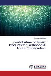 Contribution of Forest Products for Livelihood & Forest Conservation by Adashio Alemayehu