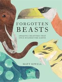 Forgotten Beasts by Matt Sewell