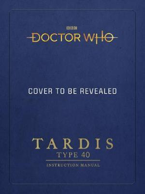 Doctor Who: TARDIS Type 40 Instruction Manual by Mike Tucker image