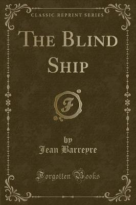 The Blind Ship (Classic Reprint) by Jean Barreyre