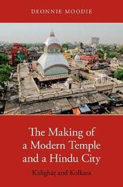 The Making of a Modern Temple and a Hindu City by Deonnie Moodie
