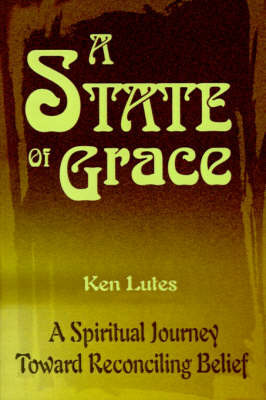 A State of Grace: A Spiritual Journey Toward Reconciling Belief by Ken Lutes image