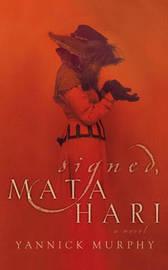 Signed, Mata Hari by Yannick Murphy image