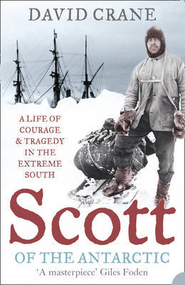 Scott of the Antarctic: A Life of Courage and Tragedy in the Extreme South by David Crane image