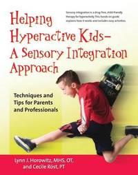 Helping Hyperactive Kids - A Sensory Integration Approach by Lynn J. Horowitz