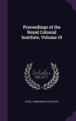 Proceedings of the Royal Colonial Institute, Volume 19