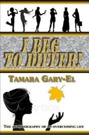 I Beg to Differ! by Tamara Gary-El