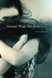 Ground, Wind, This Body by Tina Carlson image