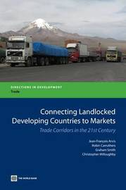 Connecting Landlocked Developing Countries to Markets by Jean-Francois Arvis
