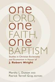 One Lord, One Faith, One Baptism by Marsha L Dutton