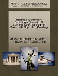 Holtzman (Elizabeth) V. Schlesinger (James) U.S. Supreme Court Transcript of Record with Supporting Pleadings by Marvin M Karpatkin