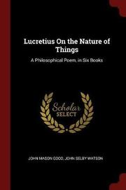 Lucretius on the Nature of Things by John Mason Good