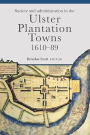 Society and administration in the Ulster Plantation towns, 1610-89 by Brendan Scott