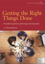 Getting the Right Things Done by Pascal Dennis