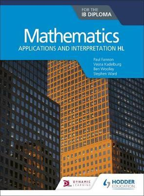 Mathematics for the IB Diploma: Applications and interpretation HL by Paul Fannon