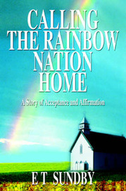Calling the Rainbow Nation Home by E T Sundby