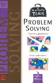 All You Need to Teach... Problem Solving: Turning Problems into Solutions by Peter Maher image