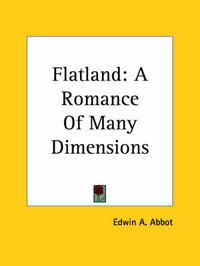 Flatland: A Romance Of Many Dimensions by Edwin A. Abbot