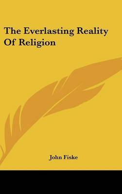 The Everlasting Reality of Religion by John Fiske image