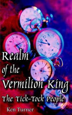 Realm of the Vermilion King: The Tick-Tock People by Ken Turner (University of Brighton)
