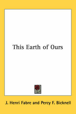 This Earth of Ours by Jean Henri Fabre