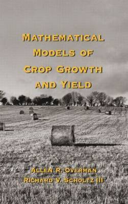 Mathematical Models of Crop Growth and Yield by Allen R Overman