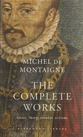 The Complete Works by Michel Eyquem De Montaigne